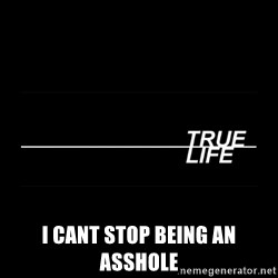 MTV True Life -  I cant stop being an aSsHole