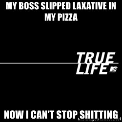true life - My boss slipped laxative in my pIzza Now i can't stop shitting