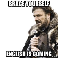 Winter is Coming - brace yourself english is coming