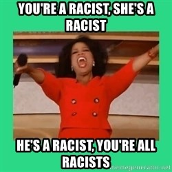 Oprah Car - You're a racist, she's a racist He's a racist, you're all racists