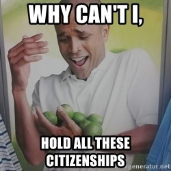 Limes Guy - why can'T I, hold all these citizenships