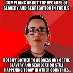 Liberal Douche Garofalo - complains about the decades of slavery and segregation in the u.s doesn't bother to address any of the slavery and segregation still happening today in other countries