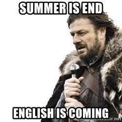 Winter is Coming - SUMMER IS END ENGLISH IS COMING