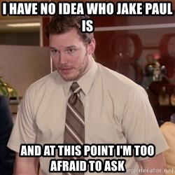 Afraid to Ask Andy - I have no idea who jake paul is and at this point i'm too afraid to ask