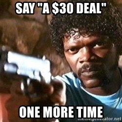 """Pulp Fiction - Say """"A $30 deal"""" one more time"""