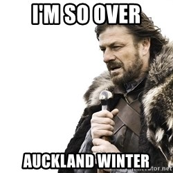 Winter is Coming - I'm so over Auckland winter