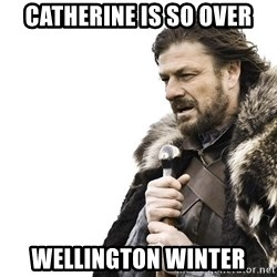 Winter is Coming - Catherine is so over Wellington winter