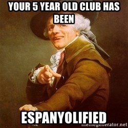 Joseph Ducreux - Your 5 year old club has been espanyolified