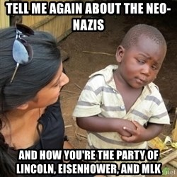 Skeptical 3rd World Kid - Tell Me AGAIN About THE NEO-nazis AND HOW You're The Party of Lincoln, Eisenhower, and MLK
