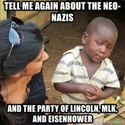 Skeptical 3rd World Kid - TELL ME AGAIN ABOUT THE NEO-NAZIS AND THE PARTY Of LinCOLN, MLK, and EISENHOWER