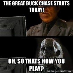 Waiting For - The great buck chase starts today! oh, so thats how you play?