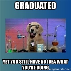 Chemistry Dog - Graduated Yet you still have no idea what you're doing