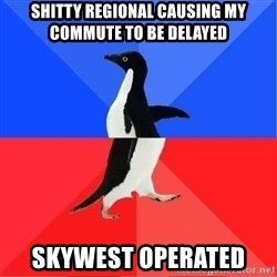 Socially Awkward to Awesome Penguin - Shitty regional causing my commute to be DELAYEd Skywest operated
