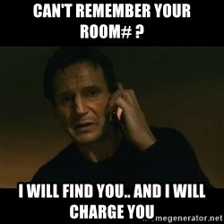 liam neeson taken - Can't remember your room# ? I will find you.. and i will charge you