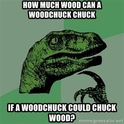 Raptor - How much wood can a woodchuck chuck if a woodchuck could chuck wood?