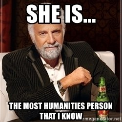 Dos Equis Guy gives advice - SHe is... The most humanities person that I know