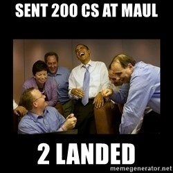 obama laughing  - Sent 200 CS at Maul 2 landed