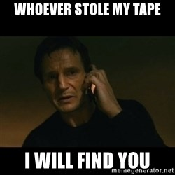 liam neeson taken - Whoever stole my tape I will find you