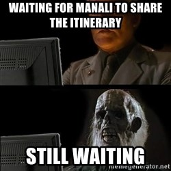 Waiting For - Waiting for Manali To Share The Itinerary  Still WAITING