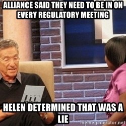 Maury Lie Detector - Alliance said they need to be in on every regulatory meeting helen determined that was a lie