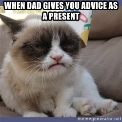 Birthday Grumpy Cat - when dad gives you advice as a present