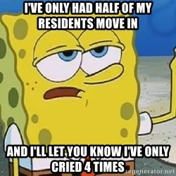 Only Cried for 20 minutes Spongebob - I've only had half of my residents move in And I'll let you know I've only cried 4 TIMES