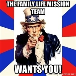 uncle sam i want you - The Family life mission team wants you!