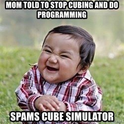 evil toddler kid2 - mom told to stop cubing and do programming spams cube simulator