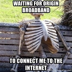 Waiting For Op - Waiting for origin Broadband to connect me to the internet