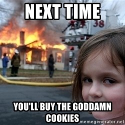 Disaster Girl - next time  you'll buy the goddamn cookies