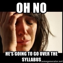First World Problems - Oh no He's going to go over the syllabus