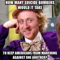 Willy Wonka - How many suicide bombers would it take To keep Americans from Marching against one another?