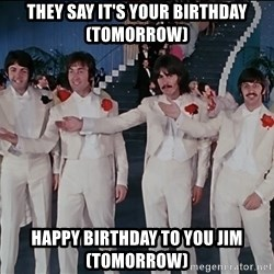 The Beatles Door's That Way - they say It's Your Birthday (Tomorrow) Happy Birthday to You Jim (Tomorrow)