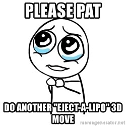 """pleaseguy  - Please pat Do another """"EJECT-A-LIPO"""" 3d move"""