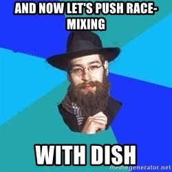 Jewish Dude - and now let's push race-mixing with dish