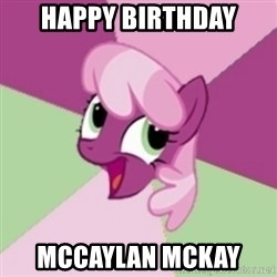 insidious pony - Happy birthday Mccaylan mckay