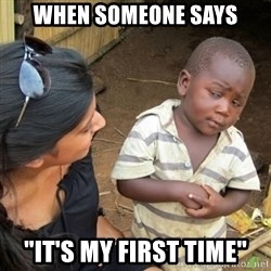 """Skeptical 3rd World Kid - When someone says """"It's my first time"""""""