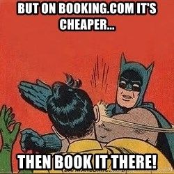 batman slap robin - But on booking.com it's cheaper... Then Book it there!