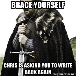 Brace Yourself Meme - Brace yourself chris is asking you to write back again