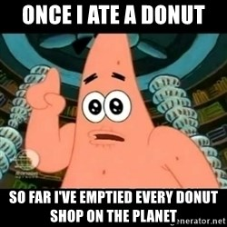 ugly barnacle patrick - once i ate a donut  so far i've emptied every donut shop on the planet