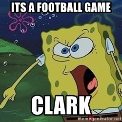 Spongebob Rage - Its a football game Clark