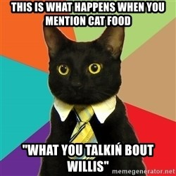 "Business Cat - This is what happens when you mention cat food ""What you talkiń bout willis"""