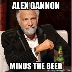 The Most Interesting Man In The World - Alex Gannon  Minus the beer