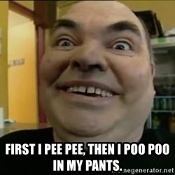 Leonard the Nut -  First i pee pee, then i poo poo in my pants.