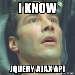i know kung fu - i know jquery ajax api
