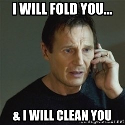 taken meme - I will fold you... & I will Clean you