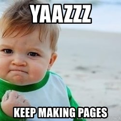fist pump baby - YAAZZZ KEEP MAKING PAGES