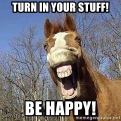 Horse - Turn in your stuff! Be happy!