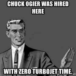 Correction Guy - Chuck Ogier was hired here with zero turbojet time.