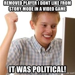 First Day on the internet kid - Removed player i dont like from story mode in a video game It was political!